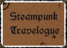 Visit the Steampunk Travelogue...